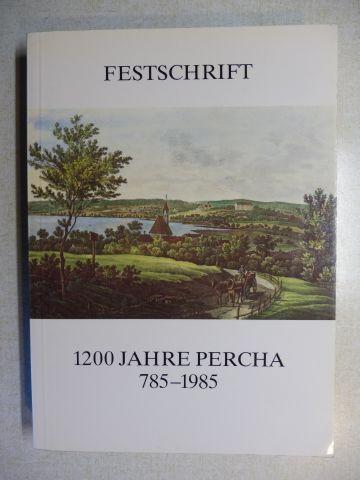 Gantner, Benno Constantin und Perchaer Vereine (Unterstützung): FESTSCHRIFT 1200 JAHRE PERCHA 785-1985.