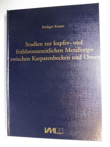 Krause, Rüdiger: Studien zur kupfer- und frühbronzezeitlichen (frühbronze-zeitlichen) Metallurgie zwischen Karpatenbecken und Ostsee *.