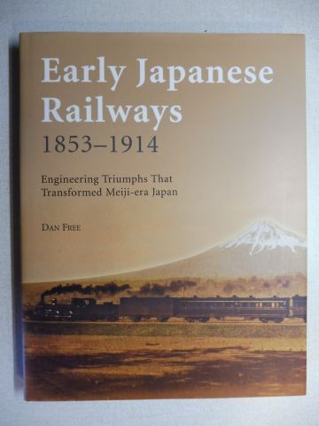 Free, Dan: Early Japanese Railways 1853-1914. Engineering Triumphs That Transformed Meiji-era Japan.