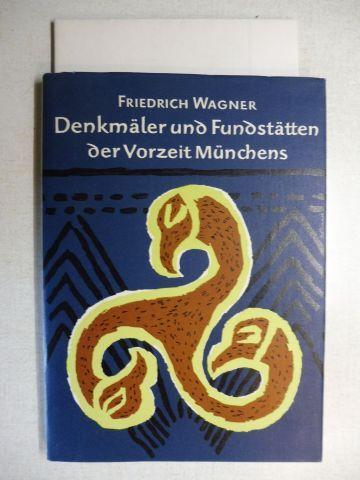 Wagner, Friedrich: Denkmäler und Fundstätten der Vorzeit Münchens und seiner Umgebung *.