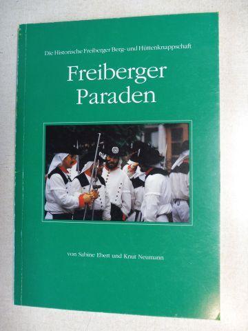 Ebert, Sabine, Knut Neumann und Martin Bräker (Fotos): Die Historische Freiberger Berg- und Hüttenknappschaft - Freiberger Paraden.
