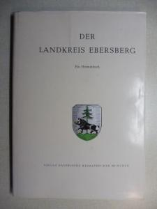 Pleyer, Anton: DER LANDKREIS EBERSBERG IN GESCHICHTE UND GEGENWART - Ein Heimatbuch *. Mit Beiträge.