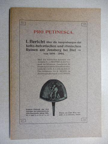 Propper, Architekt E. J., Dr. E. Lanz-Bloesch (Bearbeitet) und E. Bandi (Zeichnungen): PRO PETINESCA - I. Bericht über die Ausgrabungen der kelto-helvetischen und römischen Ruinen am Jensberg bei Biel - von 1898-1904 *.