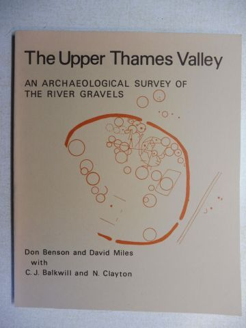 Benson, Don, David Miles and C.J. Balkwill / N. Clayton: The Upper Thames Valley - AN ARCHAEOLOGICAL SURVEY OF THE RIVER GRAVELS.
