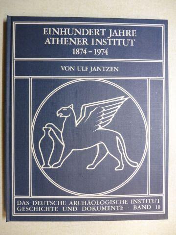 Jantzen, Ulf: EINHUNDERT JAHRE ATHENER INSTITUT 1874-1974 *.
