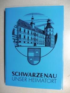 Bräuer, Adolf: SCHWARZENAU UNSER HEIMATORT - 50 Jahre Marktgemeinde *.