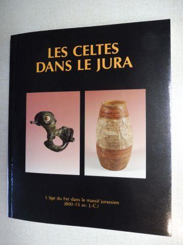 Curdy, Philippe, Gilbert Kaenel Marie-Jeanne Rouliere-Lambert u. a.: LES CELTES DANS LE JURA *. L`age du Fer dans le massif jurassien (800-15 av. J.C.).