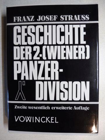 Strauss (Hptm. a. D.), Franz Josef (F.J.): GESCHICHTE DER 2- (WIENER) PANZERDIVISION / FRIEDENS- UND KRIEGSERLEBNISSE EINER GENERATION - Ein Kapitel Weltgeschichte aus der Sicht der Panzerjäger-Abteilung 38 (SF) in der ehemaligen 2. (Wiener) Panzerdivi...