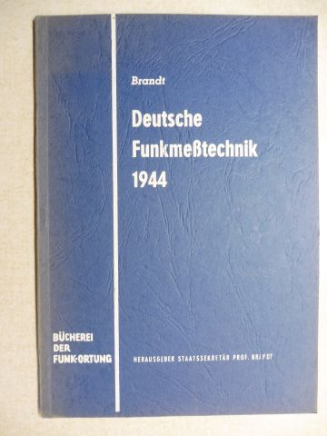 Brandt, Dipl.-Ing. Leo: DEUTSCHE FUNKMESSTECHNIK 1944 *. Ein Vortrag gehalten am 8. Februar 1944 zur Einführung der Zentimeter-Technik für das Funkmeßgebiet.