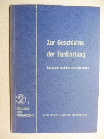 Brandt, Staatssekretär Prof. Dipl. Ing. Leo: ZUR GESCHICHTE DER FUNKORTUNG - DEUTSCHE UND BRITISCHE BEITRÄGE *. FRANKFURTER FACHTAGUNG 1953.
