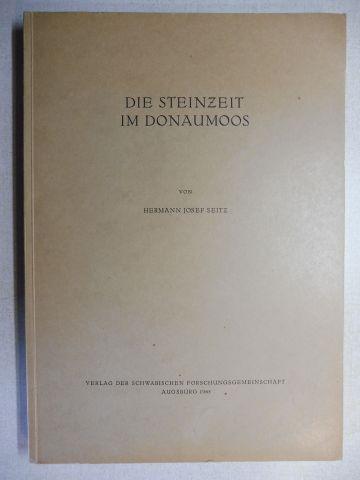 Seitz, Hermann Josef: DIE STEINZEIT IM DONAUMOOS *.