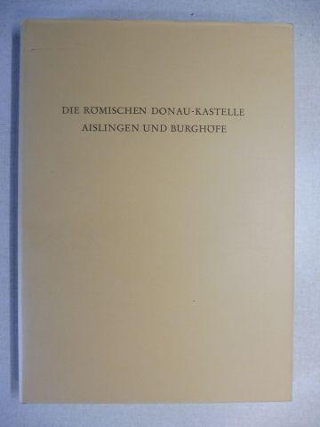 Ulbert, Günter: DIE RÖMISCHEN DONAU-KASTELLE AISLINGEN UND BURGHÖFE *.