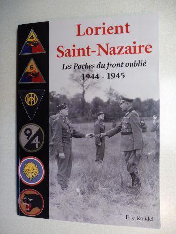 Rondel, Eric: Lorient Saint-Nazaire - Les Poches du front oublie. aout 1944 - mai 1945 *.