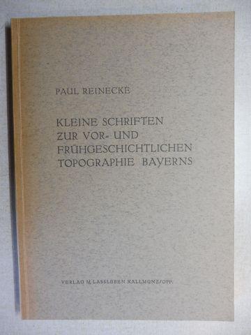 Reinecke, Paul: KLEINE SCHRIFTEN ZUR VOR- UND FRÜHGESCHICHTLICHEN TOPOGRAPHIE BAYERNS. Versch. Beiträge.