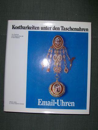 Leiter, Alfred und Dr. Alma Helfrich-Dörner: Email-Uhren * . Kostbarkeiten unter den Taschenuhren. Zur Technik und Geschichte der Email-Malerei.