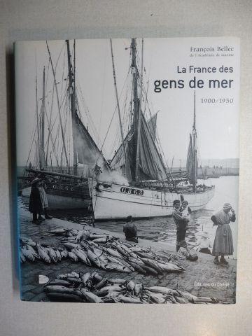 Bellec (de l`Academie de marine), Francois: La France des gens de mer 1900 / 1950.