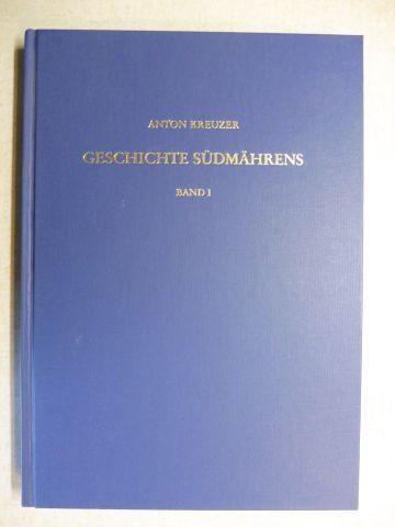 Kreuzer, Anton: GESCHICHTE SÜDMÄHRENS BAND I. Von der Frühzeit bis zum Untergang der Donaumonarchie 1918.