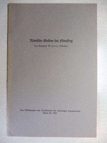 Wagner, Friedrich: Römische Gräber bei Hörafing *.