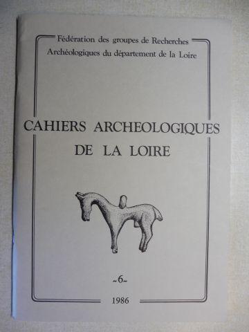 Marcoux (Directeur de la publication), Pierre, Hettiger/Belfort/Delporte/Guichard Vaginay/Thirion/Valette u. a.: CAHIERS ARCHEOLOGIQUES DE LA LOIRE 6 *. Prepares par la Federation des Groupes de Recherches Archeologiques de la Loire (FRAL).