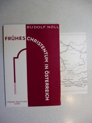 Noll, Rudolf: FRÜHES CHRISTENTUM IN ÖSTERREICH VON DEN ANFÄNGEN BIS UM 600 NACH CHR.