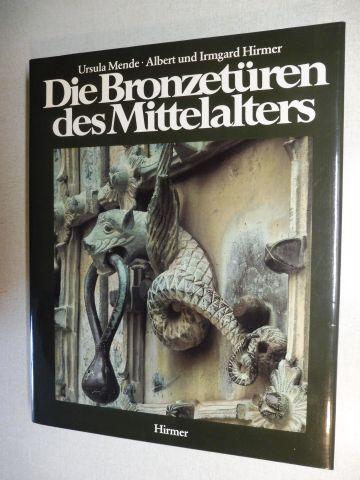 Mende, Ursula und Albert und Irmgard Hirmer (Aufnahmen): Die Bronzetüren des Mittelalters 800-1200.
