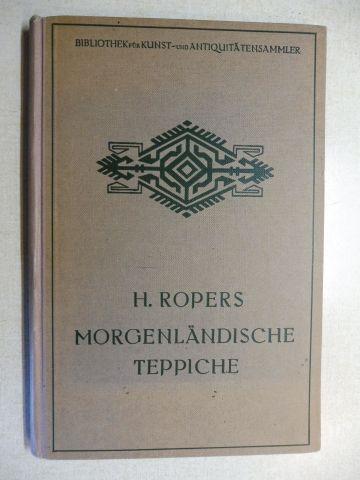 Ropers, H.: MORGENLÄNDISCHE TEPPICHE *. EIN AUSKUNFTSBUCH FÜR SAMMLER UND LIEBHABER.