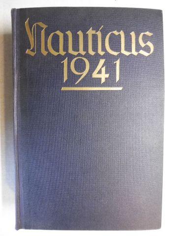 Hansen, B. Gottfried: Nauticus - Jahrbuch 1941 für Deutschlands Seeinteressen *. Herausgegeben auf Veranlassung des Oberkommandos der Kriegsmarine. Vierundzwanzigster (24.) Jahrgang. Versch. Beiträge.