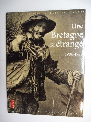 Eveillard, James und Patrick Huchet: Une Bretagne si etrange - 1900-1920.