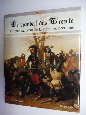 Gicquel, Yvonig, Meriadec de Goüyon Matignon (Preface) und Alain Glon (Postface): Le Combat des Trente. Epopee au coeur de la memoire bretonne.