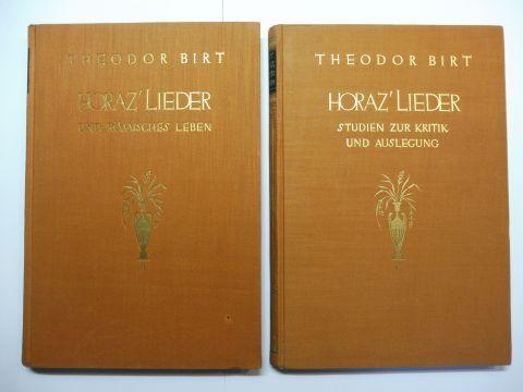 Birt, Theodor und Horaz: HORAZ` LIEDER - STUDIEN ZUR KRITIK UND AUSLEGUNG // HORAZ` LIEDER UND RÖMISCHES LEBEN. 2 Bände *.