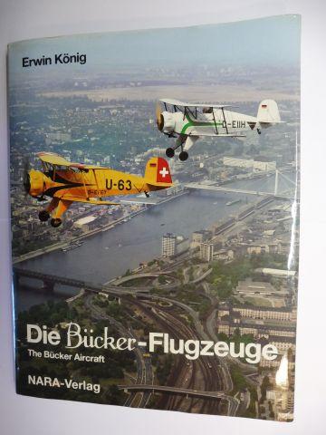 König, Erwin, Liesel Bach (Geleitwort) Francis Liardon u. a.: Die Bücker-Flugzeuge / The Bücker Aircraft *. (Deutsch / English.).