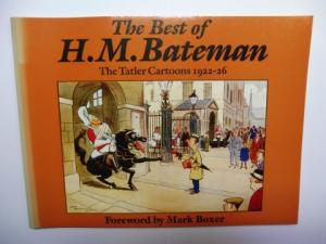 Bateman *, H. M. and Mark Boxer (Foreword by): The Best of H.M. Bateman * - The Tatler Cartoons 1922-26.