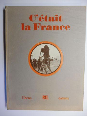 Brugere-Trelat, Vincent und Alain Decaux (Preface): C`etait la France. Chronique de la vie quotidienne des Francais avant 1914 racontee par la photographie.