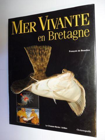 de Beaulieu, Francois: MER VIVANTE en Bretagne *. Avec participation de ...., recherche iconographique et avec le concours d`Oceanopolis.