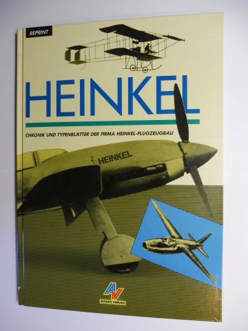 Heinkel, Karl-Ernst u. Ernst: HEINKEL - Chronik und Typenblätter der Firma Heinkel-Flugzeugbau. REPRINT.