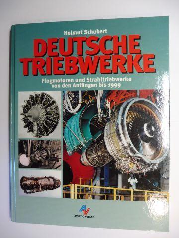 Schubert, Helmut: DEUTSCHE TRIEBWERKE *. Flugmotoren und Strahltriebwerke von den Anfängen bis 1999.