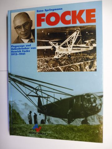 Springmann, Enno: FOCKE - Flugzeuge und Hubschrauber von Heinrich Focke 1912-1961 *.