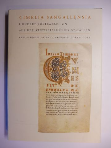 Schmuki, Karl, Peter Ochsenbein und Cornel Dora: CIMELIA SANGALLENSIA - HUNDERT KOSTBARKEITEN AUS DER STIFTSBIBLIOTHEK ST. GALLEN.