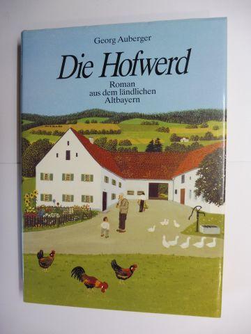 Auberger, Georg: Die Hofwerd - Roman aus dem ländlichen Altbayern.