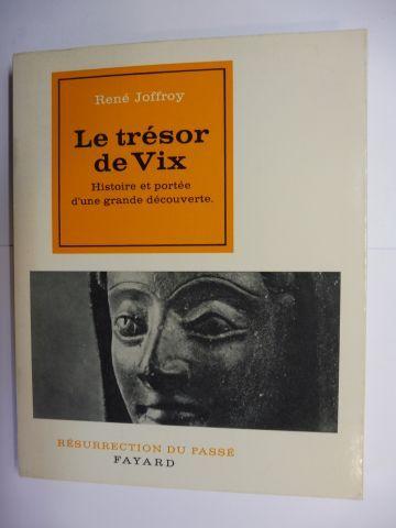 Joffroy, Rene: Le tresor de Vix. Histoire et portee d`une grande decouverte.