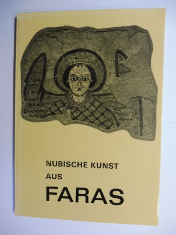 Michalowski, Prof. Kazimierz, Prof. Norbert Schlesinger Architekt Walter Huber u. a.: NUBISCHE KUNST AUS FARAS *.