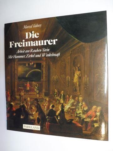 Valmy, Marcel: Die Freimaurer. Arbeit am Rauhen Stein - Mit Hammer, Zirkel und Winkelmaß.