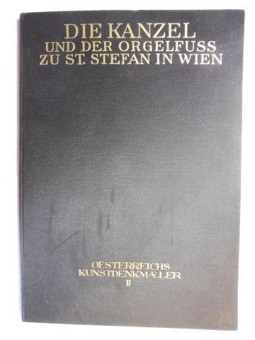 Wimmer, Dr. Friedrich, Univ.-Prof. Dr. Heinrich Glück (Hrsg.) und Dr. Ignaz Schlosser: DIE KANZEL UND DER ORGELFUSS ZU ST. STEFAN IN WIEN *.