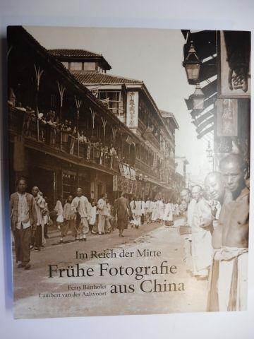 Bertholet, Ferry, Lambert van der Aalsvoort Regine Thiriez u. a.: Im Reich der Mitte - Frühe Fotografie aus China.