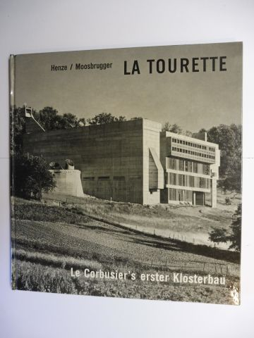 Henze , Anton und Bernhard Moosbrugger (Aufnahmen): LA TOURETTE - Le Corbusier`s erster Klosterbau.