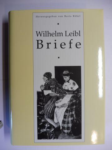 Röhrl (Hrsg.), Boris: Wilhelm Leibl (1844-1900) - Briefe mit historisch-kritischem Kommentar - Gesamtverzeichnis des schriftlichen Nachlasses - Herausgegeben und erläutert von Boris Röhrl.