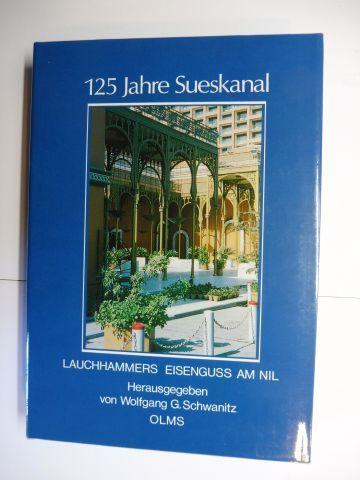 Schwanitz (Hrsg.), Wolfgang G.: 125 Jahre Sueskanal - Lauchammers Eisenguß am Nil *. Mit Beiträge.