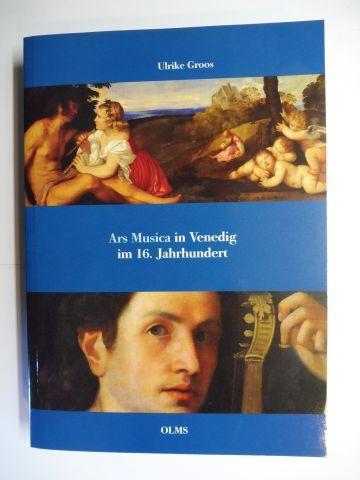 Groos, Ulrike: Ars Musica in Venedig im 16. Jahrhundert *.