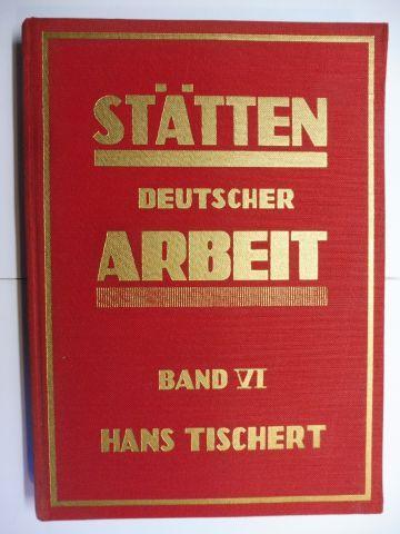 Tischert, Hans: STÄTTEN DEUTSCHER ARBEIT BAND VI. (Luther-Werke, HINZ, TRIUMPH, WIBAU, ZINSER, KIENZLE, H. LANZ u.v.a.).