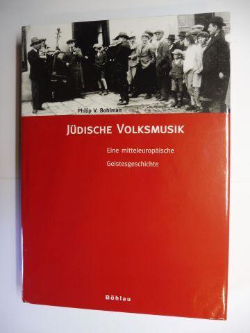 Bohlman, Philip V.: Jüdische Volksmusik - eine mitteleuropäische Geistesgeschichte *. Mit Beiträge.